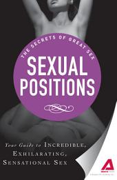 Sexual Positions: Your guide to incredible, exhilarating, sensational sex
