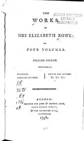 The Works of Mrs. Elizabeth Rowe: Dialogues. Familiar letters. Life of the author