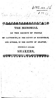 The Memorial of the Society of People of Canterbury  in the County of Rockingham  and Enfield  in the County of Grafton  Commonly Called Shakers   Containing a Statement of the Principles on which Their Objections to Bearing Arms are Founded    PDF