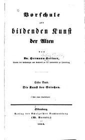 Vorschule zur bildenden Kunst der Alten: 1. Bd. Die Kunst der Griechen