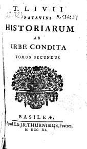 T. Livii Patavini Historiarum ab urbe condita: tomus secundus