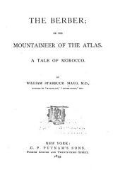 The Berber; Or, The Mountaineer of the Atlas: A Tale of Morocco