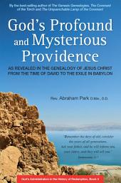 God's Profound and Mysterious Providence: As revealed in the Genealogy of Jesus Christ from the Time of David to the Exile in Babylon
