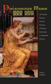 Poisonous Muse: The Female Poisoner and the Framing of Popular Authorship in Jacksonian America