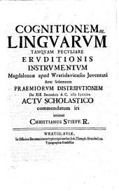 Cognitionem linguarum tanquam peculiare eruditionis instrumentum Magdaleneae apud Wrat. iuventuti ... d. 19. Dec. actu schol. commendatu iri intimat Christi. Stieff
