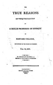 The True Reasons on which the Election of a Hollis Professor of Divinity in Harvard College was Opposed, Etc