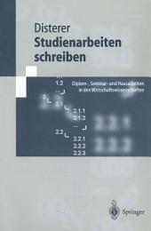 Studienarbeiten schreiben: Diplom-, Seminar- und Hausarbeiten in den Wirtschaftswissenschaften