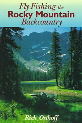 Fly Fishing the Rocky Mountain Backcountry PDF