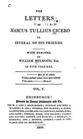 The Letters of Marcus Tullius Cicero to Several of His Friends: Volume 5
