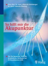 So hilft mir die Akupunktur: Für Sie bewertet: Wie die fernöstliche Methode bei 55 Krankheiten hilft, Ausgabe 4