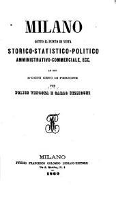 Milano sotto il punto di vista storico, statistico, politico, amministrativo, commerciale, ecc. ad uso d'ogni ceto di persone