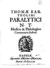 Thomæ Bartholini ... Paralytici N.T. medico & philologico commentario illustrati