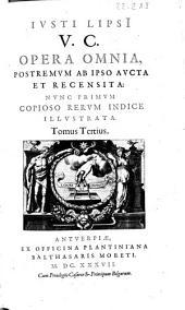 Iusti Lipsi V.C. Opera omnia, postremum ab ipso aucta et recensita ; nunc primum copioso rerum indice illustrata ; tomus tertius