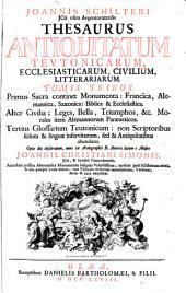 Thesaurus Antiquitatum Teutonicarum, Ecclesiasticarum, Civilium, Litterariarum: Monumenta Ecclesiastica Christiana Veterum Francorum & Alemannorum vernacula. 1