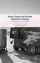 Russia, Eurasia and the New Geopolitics of Energy: Confrontation and Consolidation