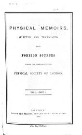 Physical Memoirs Selected and Translated from Foreign Sources, Under the Direction of the Physical Society of London: Volume 1