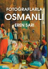FOTOĞRAFLARLA OSMANLI: Fotoğraflarla Osmanlı
