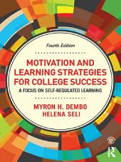 Motivation and Learning Strategies for College Success: A Focus on Self-Regulated Learning, Edition 4