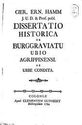 Dissertatio Historica De Burggraviatu Ubio Agrippinensi. Ab Urbe Condita