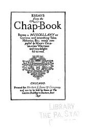 Essays from the Chap-book: Being a Miscellany of Curious and Interesting Tales, Histories, &; Newly Composed by Many Celebrated Writers and Very Delightful to Read