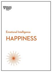 Happiness Hbr Emotional Intelligence Series  Book PDF
