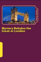 Mystery Babylon the Great-er London: Second Addition