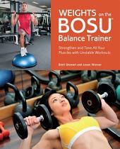 Weights on the BOSU¨ Balance Trainer: Strengthen and Tone All Your Muscles with Unstable Workouts