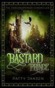 The Bastard Prince  Dragonspeaker Chronicles Book 1  Book