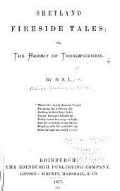 Shetland Fireside Tales; Or, The Hermit of Trosswickness