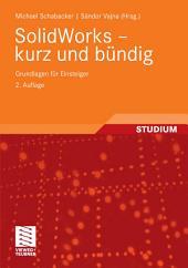 SolidWorks - kurz und bündig: Grundlagen für Einsteiger, Ausgabe 2