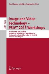 Image and Video Technology – PSIVT 2015 Workshops: RV 2015, GPID 2013, VG 2015, EO4AS 2015, MCBMIIA 2015, and VSWS 2015, Auckland, New Zealand, November 23-27, 2015. Revised Selected Papers
