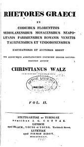 Rhetores graeci, ex codicibus florentinis, mediolanensibus, monacensibus, neapolitanis, parisiensibus, romanis, venetis, taurinensibus et vindobonensibus: Volume 2