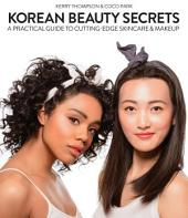 Korean Beauty Secrets: A Practical Guide to Cutting-Edge Skincare & Makeup