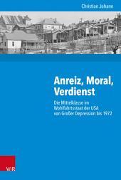 Anreiz, Moral, Verdienst: Die Mittelklasse im Wohlfahrtsstaat der USA von Großer Depression bis 1972