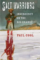 Salt Warriors: Insurgency on the Rio Grande