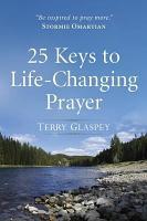 25 Keys to Life Changing Prayer PDF