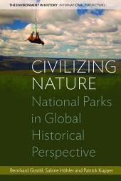 Civilizing Nature: National Parks in Global Historical Perspective