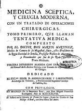 Medicina sceptica y Cirugia moderna, con un tratado de operaciones chirurgicas : tomo primero que llaman tentativa medic