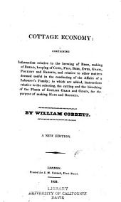 Cottage Economy: Containing Information Relative to the Brewing of Beer, Making Bread, Keeping of Cows, Pigs, Bees, Ewes, Goats, Poultry and Rabbits, and Relative to Other Matters ... to which are Added Instructions Relative to the Selecting, the Cutting and the Bleaching of the Plants of English Grass and Grains Or the Purpose of Making Hats and Bonnets