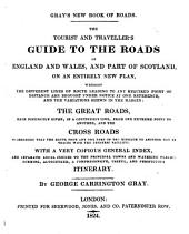 The Tourist and Traveller's Guide to the Roads of England and Wales, and Part of Scotland: On an Entirely New Plan ...