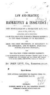 The Law and Practice of Bankruptcy & Insolvency: Embracing The Irish Bankrupt & Insolvent Act, 1857, (20 & 21 Vic., Cap. 60.) ... with Reference to Several Hundred Leading Cases in Mercantile Law, to Explain and Elucidate the Whoe with Rules, Forms, Precedents, Tables of Costs, &c