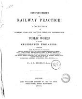 Second Series of Railway Practice a Collection of Working Plans and Practical Details of Contruction in the Public Works of the Most Celebrated Engineers ... by S. C. Brees