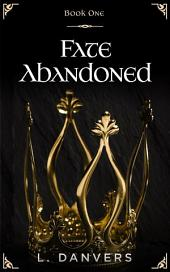 Fate Abandoned (Book 1 of the Fate Abandoned Series)