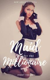 Maid for the Millionaire (New Adult Erotica)