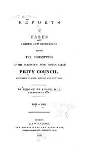 Reports of Cases Argued and Determined Before the Committees of His Majesty's Most Honourable Privy Council: Appointed to Hear Appeals and Petitions