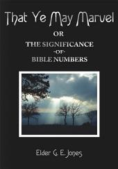 That Ye May Marvel or: The Significance of Bible Numbers