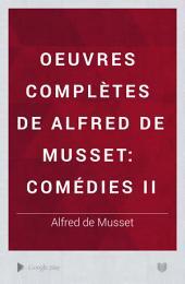 Oeuvres complètes de Alfred de Musset: Comédies II
