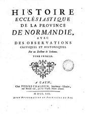 Histoire ecclésiastique de la province de Normandie, avec des observations critiques et historiques par un docteur de Sorbonne (C. Trigan).
