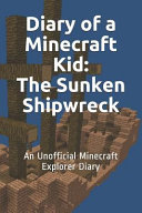 Diary of a Minecraft Kid: The Sunken Shipwreck: An Unofficial Minecraft Explorer Diary