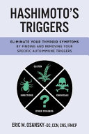 Hashimoto s Triggers  Eliminate Your Thyroid Symptoms by Finding and Removing Your Specific Autoimmune Triggers Book
